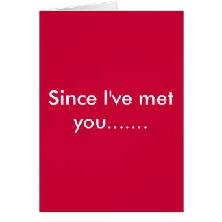 Sedan jag har mött dig ....... hälsningskort