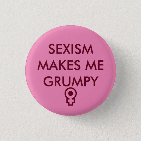 SEXISM MAKES ME GRUMPY liten rund knapp