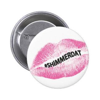 """""""#ShimmerDat"""" samling Standard Knapp Rund 5.7 Cm"""
