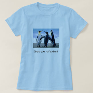 """Skaka dina svan-fjädrar!"", PingvinT-tröja Tröja"
