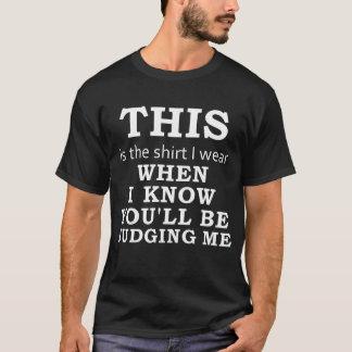 Skjortan jag ha på sig, när jag vet att du ska t shirts