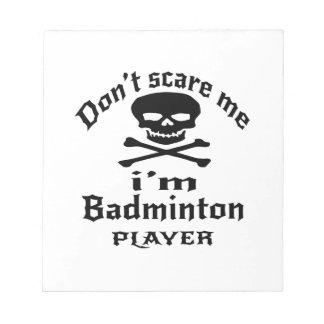 Skrämma inte mig spelare för I-förmiddagBadminton Anteckningsblock