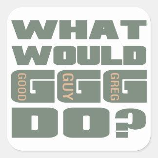 Skulle vad god man som Greg gör? Fyrkantigt Klistermärke