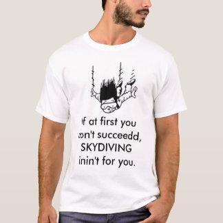 SKYDIVING om först du inte gör succeedd, SKYDI… Tee Shirts