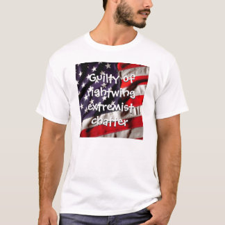 Skyldigt av extremistiskt tjatter för right wing t shirt