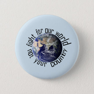 Slåss för vår värld, inte ditt landemblem standard knapp rund 5.7 cm