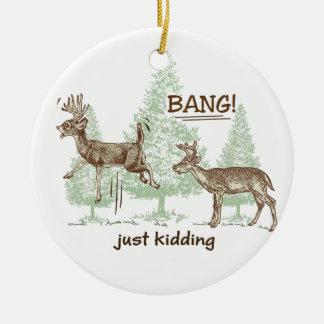 Smäll! Precis lura! Jaga humor Julgransprydnad Keramik