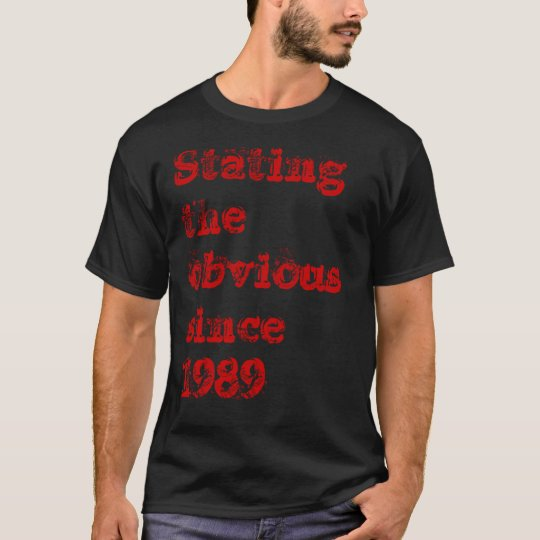 Stating the obvious since 1989 tee shirts