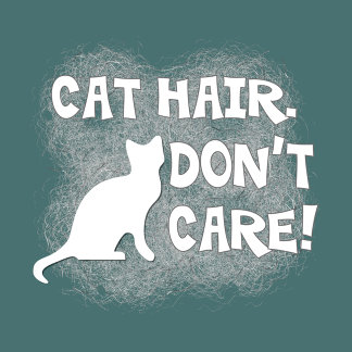 Cat Hair, Don't Care!
