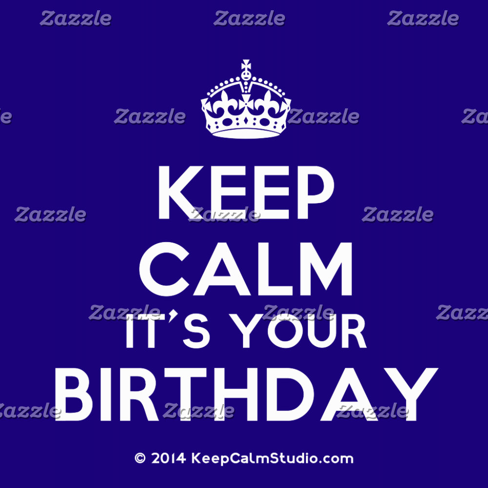Keep Calm It's Your Birthday