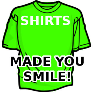 Shirts - Made You Smile