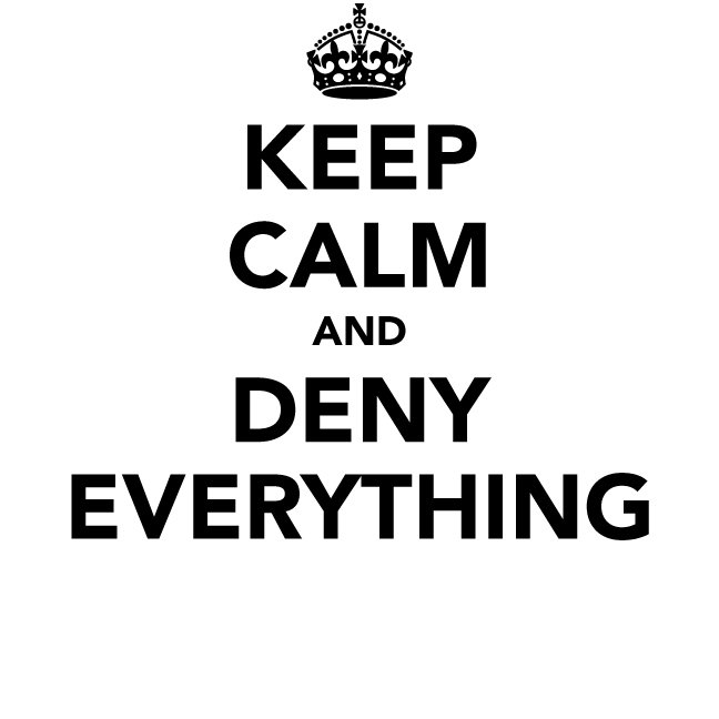 Keep Calm and Deny Everything