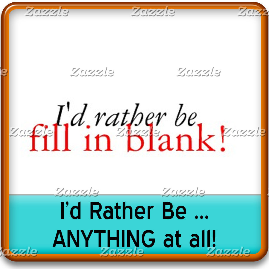 I'd rather be ...