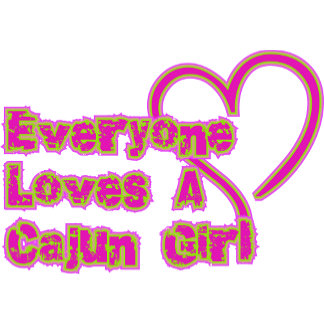 Everyone Loves A Cajun Girl T-Shirt