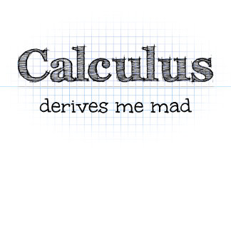 Calculus Derives Me Mad - Math Humor