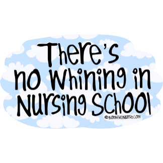 There's No Whining in Nursing School