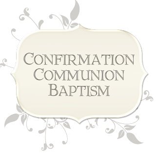 Confirmation | Communion | Baptism