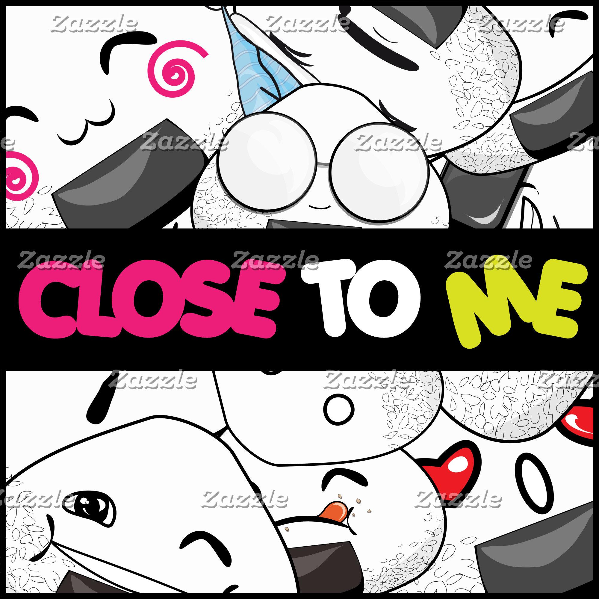 CLOSE TO ME