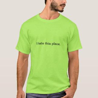 T-tröja: Jag hatar detta ställe T Shirt