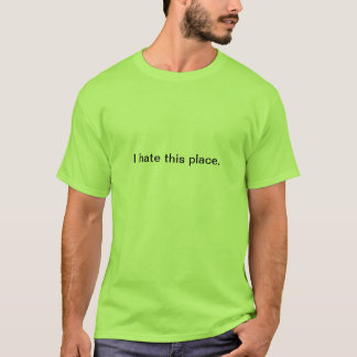 T-tröja: Jag hatar detta ställe T-shirts