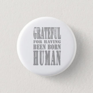 Tacksamt för att ha varit fött bumanemblem mini knapp rund 3.2 cm