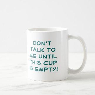 Tala inte till mig, tills denna kopp är tom! mugg