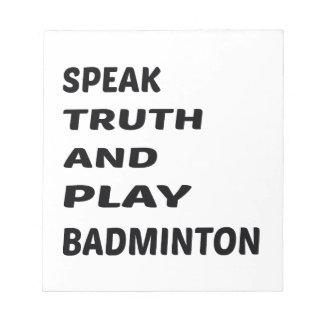 Tala sanning och leka Badminton. Anteckningsblock