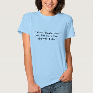 """""""Tänker jag att jag ogillar vad jag inte gillar T-shirts"""