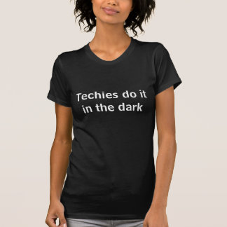 Techies gör det i mörken tee shirt