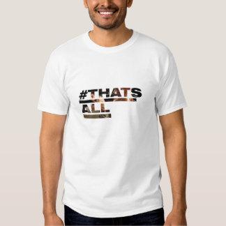 Thatsall.png T Shirts