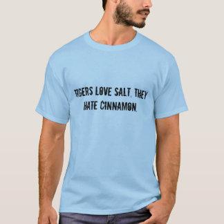 Tigrar älskar salt, dem hatar Cinnamon. T-shirts