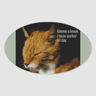 "Trött kattdesign - ""Gimme ett avbrott. "", Ovalt Klistermärke"