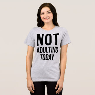 Tumblr T-tröja inte Adulting i dag Tee Shirts