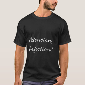 Uppmärksamhet perfektion! tee shirt