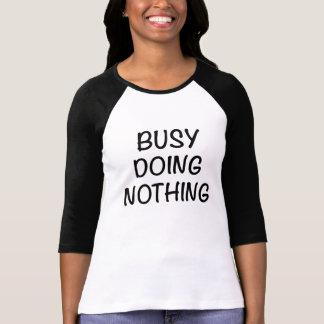 Upptaget göra ingenting skjorta tee shirt