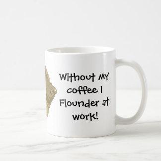Utan mitt kaffe mig flundra på arbete! Mugg