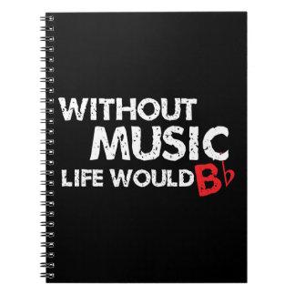 Utan musik liv skulle b-lägenhet! anteckningsbok med spiral