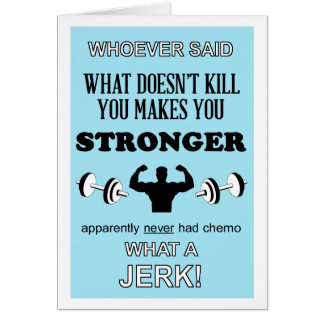 Vad inte dödar, gör du dig starkare att skräddarsy hälsningskort