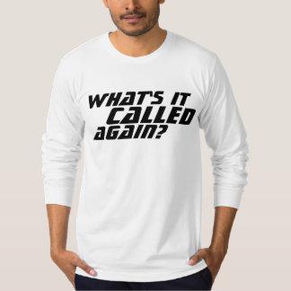 Vad kallas det, igen? t shirts