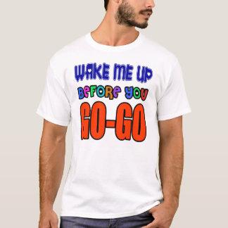 Vakna upp mig, för du GÅ-GÅR. Roligt T Shirts
