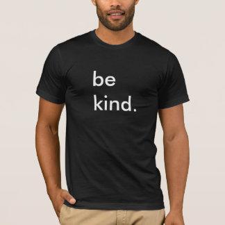 Var den snälla svart T-tröja Tee Shirt