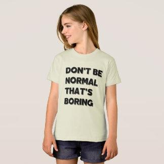 Var inte det normalaflicka tshirten för dräkt för t-shirts