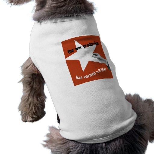 Vår krigproduktion har tjänat en stjärna hund tshirt