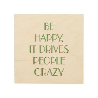 Var lycklig det kör folk galen | Trätavla