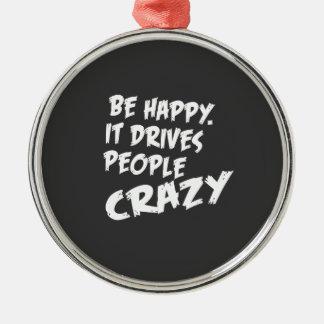 Var lycklig, det kör galet folk julgransprydnad metall