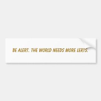 Var vaken. Världen behöver mer lerts. Bildekal