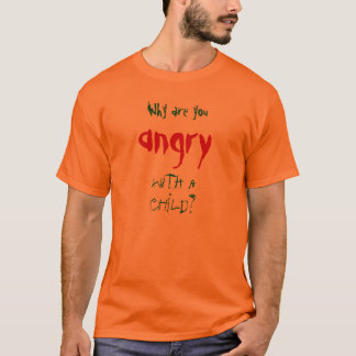 Varför är du ilsken med ett barn? tshirts