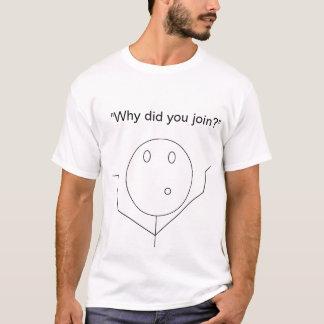 Varför gick med du? tröjor