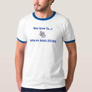 Varför väx upp?  Att vara och vuxen SUGER! T-shirt
