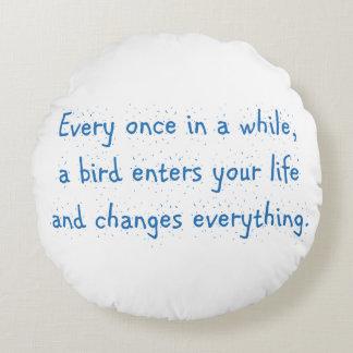 Varje en gång i en stund, skriver in en fågel ditt rund kudde